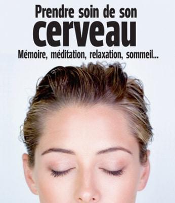 Prendre soin de son cerveau - Mémoire, méditation, relaxation, sommeil